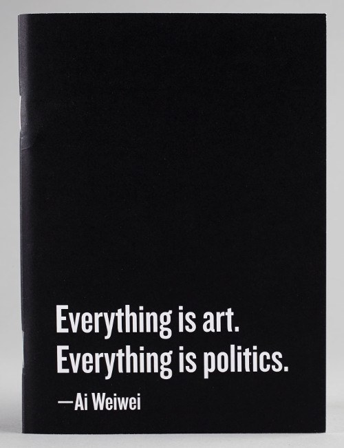Everything is art. Everything is politics.